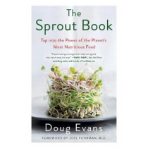 The Sprout Book: Tap into the Power of the Planet's Most Nutritious Food by Doug Evans, 9781250226174
