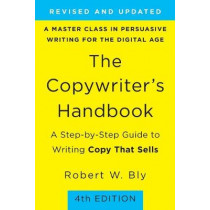 The Copywriter's Handbook: A Step-By-Step Guide to Writing Copy That Sells (4th Edition) by Robert W Bly, 9781250238016