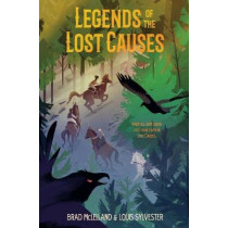 Legends of the Lost Causes by Brad McLelland, 9781250294272