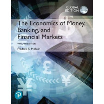 The Economics of Money, Banking and Financial Markets, Global Edition by Frederic S. Mishkin, 9781292268859