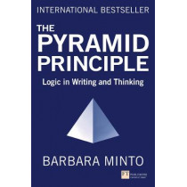 The Pyramid Principle: Logic in Writing and Thinking by Barbara Minto, 9781292372266