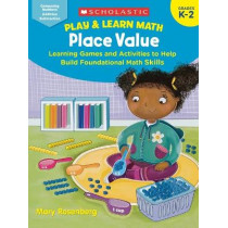 Play & Learn Math: Place Value: Learning Games and Activities to Help Build Foundational Math Skills by Mary Rosenberg, 9781338285628