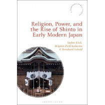 Religion, Power and the Rise of Shinto in Early Modern Japan by Stefan Koeck, 9781350181069