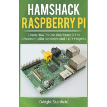 Hamshack Raspberry Pi: Learn How To Use Raspberry Pi For Amateur Radio Activities And 3 DIY Projects by Dwight Standfield, 9781393869108