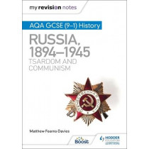 My Revision Notes: AQA GCSE (9-1) History  Russia, 1894-1945: Tsardom and communism by Matthew Fearns-Davies, 9781398310186