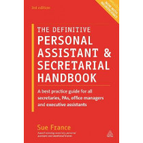 Definitive Personal Assistant & Secretarial Handbook: A Best Practice Guide for All Secretaries, PAs, Office Managers and Executive Assistants by Sue France, 9781398695917