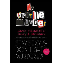 Stay Sexy and Don't Get Murdered: The Definitive How-To Guide From the My Favorite Murder Podcast by Georgia Hardstark, 9781398700338