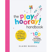 The playHOORAY! Handbook: 100 Fun Activities for Busy Parents and Little Kids Who Want to Play by Russell, Claire, 9781398700703