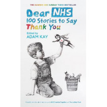 Dear NHS: 100 Stories to Say Thank You, Edited by Adam Kay by Various, 9781398701182