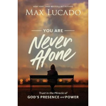 You Are Never Alone: Trust in the Miracle of God's Presence and Power by Max Lucado, 9781400220991