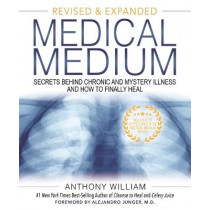 Medical Medium: Secrets Behind Chronic and Mystery Illness and How to Finally Heal (Revised and Expanded Edition) by Anthony William, 9781401962876
