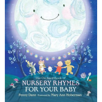 The Orchard Book of Nursery Rhymes for Your Baby by Hachette Children's Books, 9781408304587