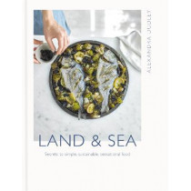 Land & Sea: Secrets to simple, sustainable, sensational food by Alexandra Dudley, 9781409169154