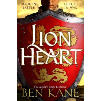 Lionheart: A rip-roaring epic novel of one of history's greatest warriors by the Sunday Times bestselling author by Kane, Ben, 9781409173496