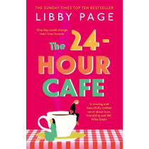 The 24-Hour Cafe: The new uplifting story of friendship, hope and following your dreams from the Sunday Times bestseller by Libby Page, 9781409175261