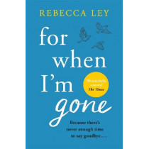 For When I'm Gone by Rebecca Ley, 9781409195399