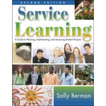 Service Learning: A Guide to Planning, Implementing, and Assessing Student Projects by Sally Berman, 9781412936736