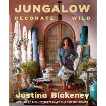Jungalow: Decorate Wild: The Life and Style Guide by Justina Blakeney, 9781419747052