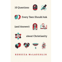 10 Questions Every Kid Should Ask  about Christianity by Rebecca McLaughlin, 9781433571664