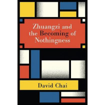 Zhuangzi and the Becoming of Nothingness by David Chai, 9781438472683