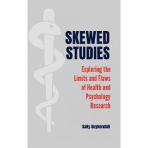 Skewed Studies: Exploring the Limits and Flaws of Health and Psychology Research by Sally Kuykendall, 9781440863981