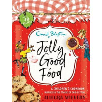 Jolly Good Food: A children's cookbook inspired by the stories of Enid Blyton by Allegra McEvedy, 9781444929805