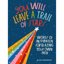 You Will Leave a Trail of Stars: Words of Inspiration for Blazing Your Own Pathh by Lisa Congdon, 9781452180281