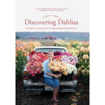 Floret Farm's Discovering Dahlias: A Guide to Growing and Arranging Magnificent Blooms by Erin Benzakein, 9781452181752