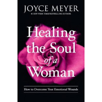 Healing the Soul of a Woman: How to Overcome Your Emotional Wounds by Joyce Meyer, 9781455560257