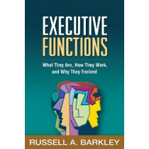 Executive Functions: What They Are, How They Work, and Why They Evolved by Russell A Barkley, 9781462545933