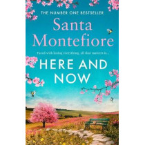 Here and Now: Evocative, emotional and full of life, the most moving book you'll read this year by Santa Montefiore, 9781471169694