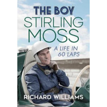 The Boy: Stirling Moss: A Life in 60 Laps by Richard Williams, 9781471198458