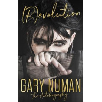 (R)evolution: The Autobiography by Gary Numan, 9781472134622
