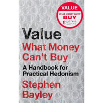 Value: What Money Can't Buy by Stephen Bayley, 9781472134912