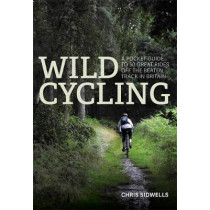 Wild Cycling: A pocket guide to 50 great rides off the beaten track in Britain by Chris Sidwells, 9781472139795