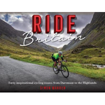 Ride Britain: Forty inspirational cycling routes from Dartmoor to the Highlands by Warren, Simon, 9781472144546