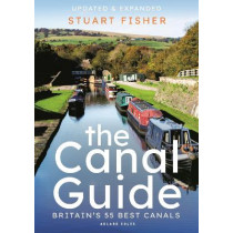 The Canal Guide: Britain's 55 Best Canals by Stuart Fisher, 9781472974051