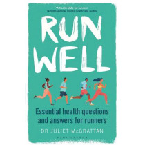 Run Well: Essential Health Questions and Answers for Runners by Juliet McGrattan, 9781472979674