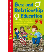 Sex and Relationships Education 7-9: The no nonsense guide to sex education for all primary teachers by Molly Potter, 9781472980021