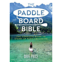 The Paddleboard Bible: The complete guide to stand-up paddleboarding by David Price, 9781472981479