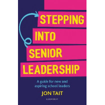 Stepping into Senior Leadership: A guide for new and aspiring school leaders by Jon Tait, 9781472986498