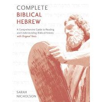 Complete Biblical Hebrew: A Comprehensive Guide to Reading and Understanding Biblical Hebrew, with Original Texts by Sarah Nicholson, 9781473627833