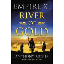 River of Gold: Empire XI by Anthony Riches, 9781473628878
