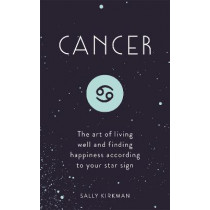Cancer: The Art of Living Well and Finding Happiness According to Your Star Sign by Sally Kirkman, 9781473676732