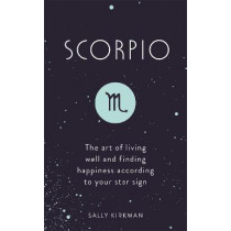 Scorpio: The Art of Living Well and Finding Happiness According to Your Star Sign by Sally Kirkman, 9781473676794