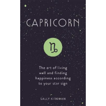Capricorn: The Art of Living Well and Finding Happiness According to Your Star Sign by Sally Kirkman, 9781473676886