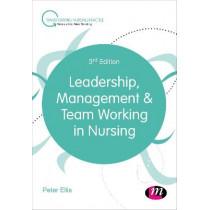 Leadership, Management and Team Working in Nursing by Peter Ellis, 9781473997912