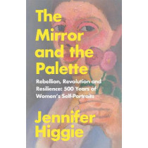 The Mirror and the Palette: 500 Years of Women's Self-Portraits by Jennifer Higgie, 9781474613774