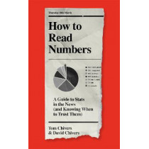How to Read Numbers: A Guide to Statistics in the News (and Knowing When to Trust Them) by Tom Chivers, 9781474619967