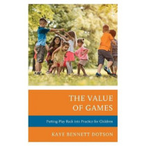 The Value of Games: Putting Play Back into Practice for Children by Kaye Bennett Dotson, 9781475846409